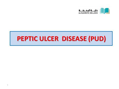 PEPTIC ULCER DISEASE (PUD) 1. Ulcer Ulcer is defined as a breach in the mucosa, which extends through the muscularis mucosa into the submucosa or deeper.