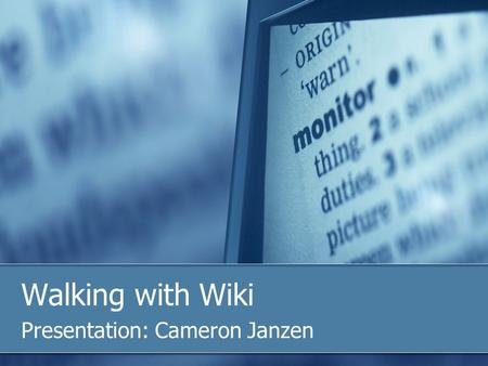 Walking with Wiki Presentation: Cameron Janzen. Overview What is a Wiki? What is the purpose? Example work Getting started – three main steps Creating.