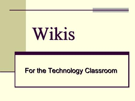 Wikis For the Technology Classroom. Objectives Define wikis and connect them to 21 st century learning skills. Identify ways wiki can be used in the technology.