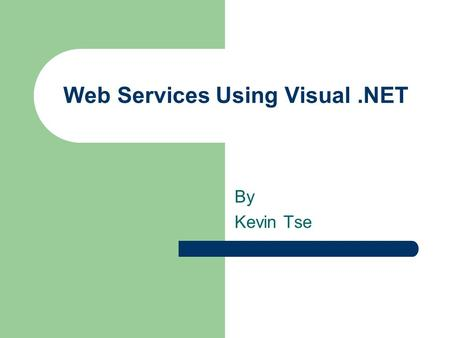 Web Services Using Visual.NET By Kevin Tse. Agenda What are Web Services and Why are they Useful ? SOAP vs CORBA Goals of the Web Service Project Proposed.