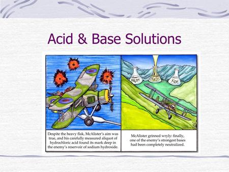 Acid & Base Solutions. Properties of Acids  What we know about acids:  Sour taste  pH 0 – 7  Turns blue litmus to red  Turns methyl orange to red.