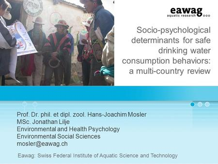 Socio-psychological determinants for safe drinking water consumption behaviors: a multi-country review Prof. Dr. phil. et dipl. zool. Hans-Joachim Mosler.