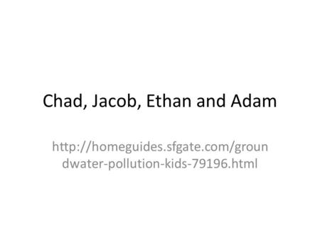 Chad, Jacob, Ethan and Adam  dwater-pollution-kids-79196.html.