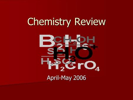 Chemistry Review April-May 2006 From the beginning…. Chapter One.