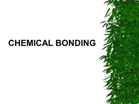 CHEMICAL BONDING. ***Occurs when atoms of elements combine together to form compounds.*****