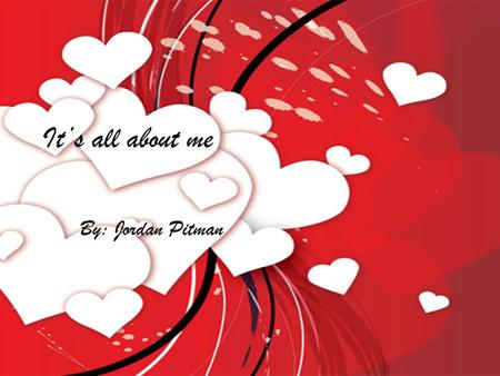 It's all about me By: Jordan Pitman. My Name My name is Jordan Lisa Pitman.