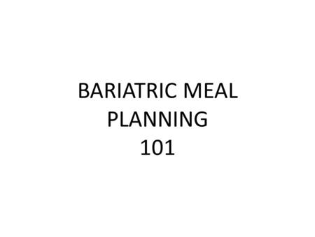 BARIATRIC MEAL PLANNING 101. WHAT DO I NEED IN A DAY? 6-8 OZ. LEAN MEAT 2 SERVINGS LOW FAT DAIRY 4 SERVINGS FRUITS AND VEGETABLES 2 SERVINGS STARCHES.