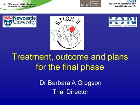 Treatment, outcome and plans for the final phase Dr Barbara A Gregson Trial Director.
