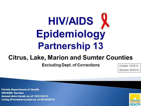 Citrus, Lake, Marion and Sumter Counties Excluding Dept. of Corrections Florida Department of Health HIV/AIDS Section Annual data trends as of 12/31/2014.