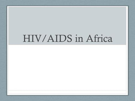 HIV/AIDS in Africa. HIV/AIDS AIDS (Acquired Immune Deficiency Syndrome) – disease that weakens the immune system HIV (Human Immunodeficiency Virus) –