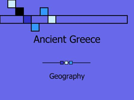 Ancient Greece Geography. Aegean Sea Heart of Ancient Greece Few people lived more than 70 km from it's shore Civilization depended on the sea More than.