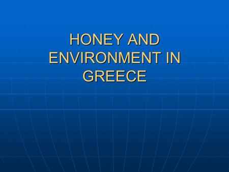 HONEY AND ENVIRONMENT IN GREECE. As it is known, during the flowering of fruit trees, there is a strong bee activity. Spraying with pesticides during.