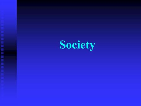 Society. Social change n Technology n Conflict n Rational thought n Social Bonds.