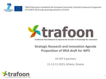 TRAFOON project is funded by the European Community's Seventh Framework Programme (FP7/2007-2013) under grant agreement no. 613912 Strategic Research and.