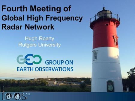 Fourth Meeting of Global High Frequency Radar Network Hugh Roarty Rutgers University.