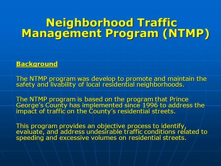 Neighborhood Traffic Management Program (NTMP) Background The NTMP program was develop to promote and maintain the safety and livability of local residential.