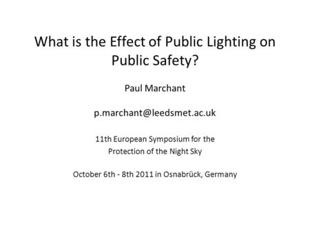What is the Effect of Public Lighting on Public Safety? Paul Marchant 11th European Symposium for the Protection of the Night.