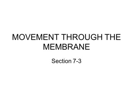 MOVEMENT THROUGH THE MEMBRANE Section 7-3. The cell membrane Function : Regulates what enters and leaves the cell. Provides protection and support Selective.