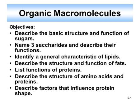 2-1 Objectives: Describe the basic structure and function of sugars. Name 3 saccharides and describe their functions. Identify a general characteristic.
