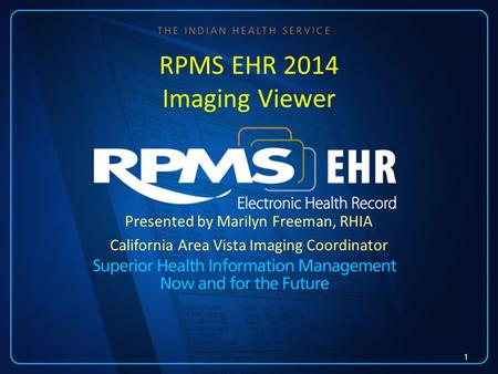 Presented by Marilyn Freeman, RHIA California Area Vista Imaging Coordinator RPMS EHR 2014 Imaging Viewer 1.
