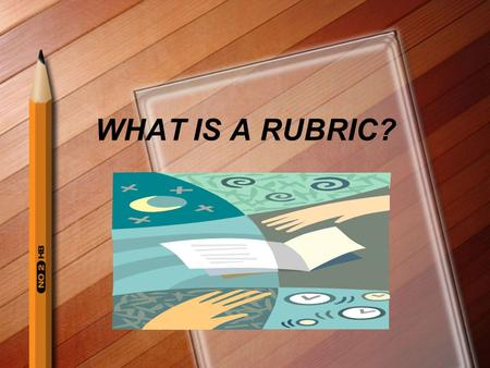 WHAT IS A RUBRIC?.  A CRITERION BASED SCORING GUIDE.  The criteria are qualities that must be met for student work to measure up to a standard.