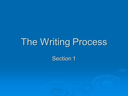 The Writing Process Section 1. 5 Steps  Prewrite Comprehend, brainstorm, and organize Comprehend, brainstorm, and organize  Write Get your ideas down.