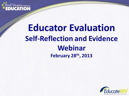 Educator Evaluation Self-Reflection and Evidence Webinar February 28 th, 2013.