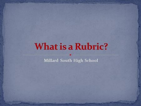 Millard South High School. A rubric is a clear summary of how you will be graded on a particular piece of your work. Each trait will be scored on a scale.