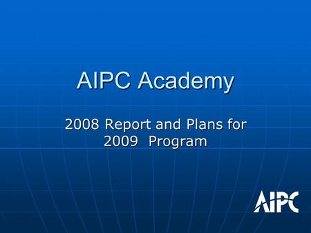 AIPC Academy 2008 Report and Plans for 2009 Program.