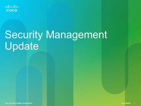 Cisco Confidential © 2010 Cisco and/or its affiliates. All rights reserved. 1 Security Management Update.