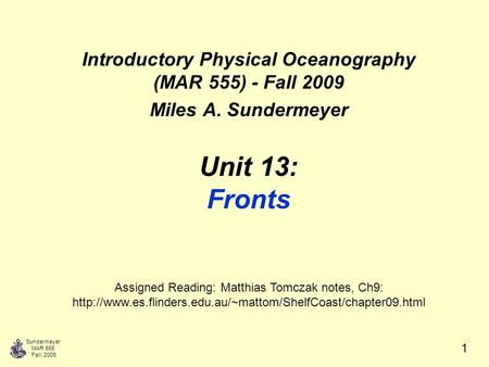Sundermeyer MAR 555 Fall, 2009 1 Unit 13: Fronts Introductory Physical Oceanography (MAR 555) - Fall 2009 Miles A. Sundermeyer Assigned Reading: Matthias.