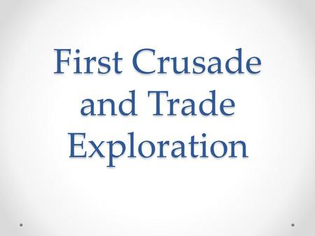 First Crusade and Trade Exploration. Origins of First Crusade https://www.youtube.com/watch?v=4MwTrdfxAB8.