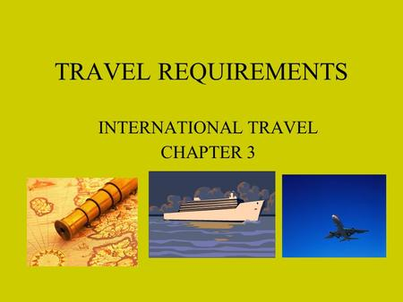 TRAVEL REQUIREMENTS INTERNATIONAL TRAVEL CHAPTER 3.