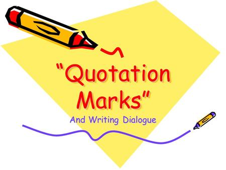 """Quotation Marks"" And Writing Dialogue Use quotation marks to enclose a direct quotation—a person's exact words. –Example: ""I am going to the grocery."
