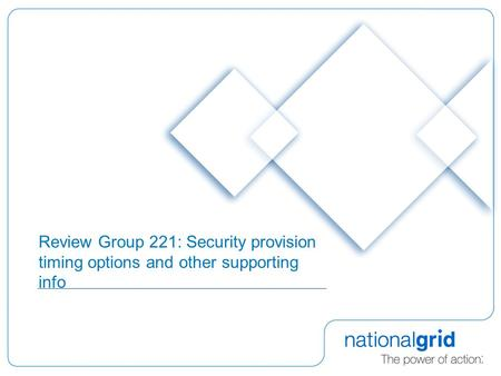 Review Group 221: Security provision timing options and other supporting info.