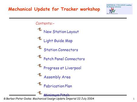 G.Barber/Peter Cooke: Mechanical Design Update Imperial 22 July 20041 Mechanical Update for Tracker workshop Contents:- New Station Layout Light Guide.