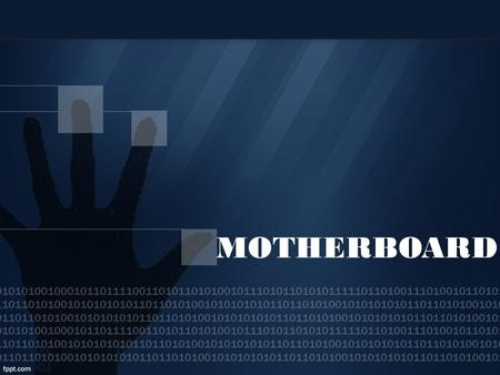 MOTHERBOARD. -It is the main circuit board that contains the CPU for the computer, memory and other devices. - It is also called as system board.