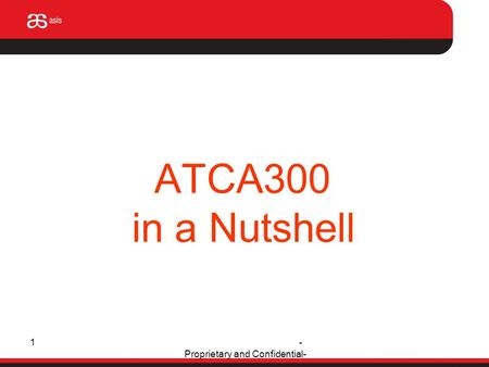 - Proprietary and Confidential- 1 ATCA300 in a Nutshell.