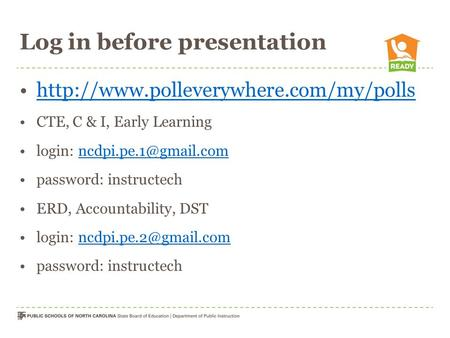 Log in before presentation  CTE, C & I, Early Learning login: password:
