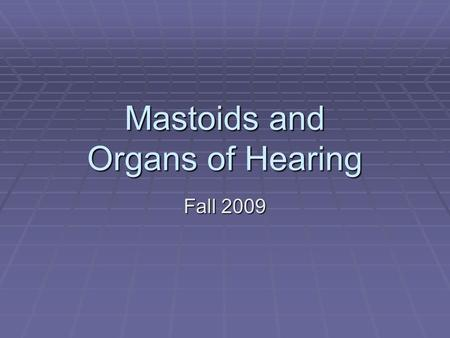 Mastoids and Organs of Hearing