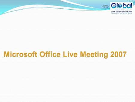 Microsoft Office Live Meeting 2007. What's New for Attendees? Streamlined User Experience Improved Web Access Client Local PC and Server Recordings High.