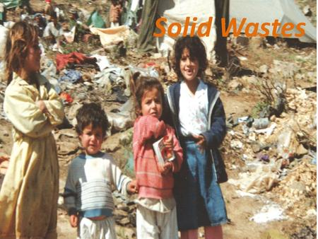 Solid Wastes. Any useless, unwanted discarded material that is not a liquid or gas is referred as solid waste or refuse For e.g. news paper, junk mail,