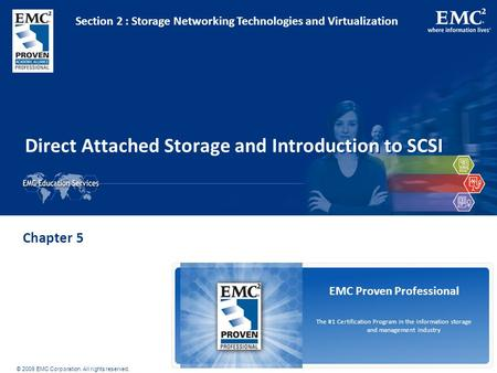 © 2009 EMC Corporation. All rights reserved. EMC Proven Professional The #1 Certification Program in the information storage and management industry Direct.