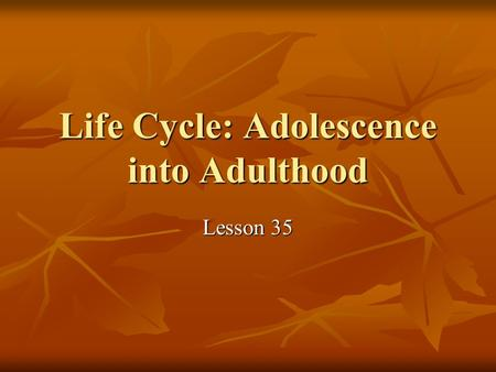 Life Cycle: Adolescence into Adulthood Lesson 35.