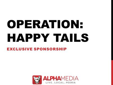 OPERATION: HAPPY TAILS EXCLUSIVE SPONSORSHIP. CAMPAIGN OVERVIEW  Campaign Goal:  To showcase adoptable animals and encourage people to give these animals.