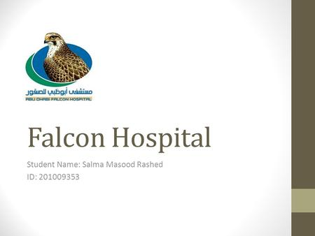Falcon Hospital Student Name: Salma Masood Rashed ID: 201009353.