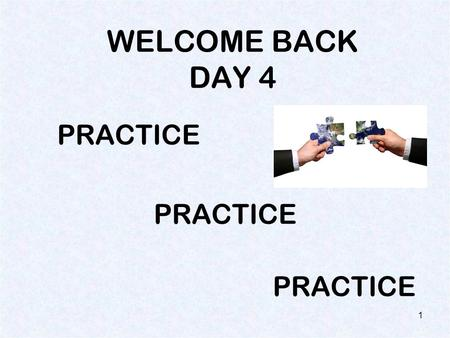 WELCOME BACK DAY 4 PRACTICE 1 You've earned this! 2.