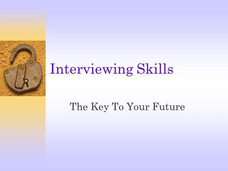Interviewing Skills The Key To Your Future. Prepping For The Interview  Why is this position available?  What training programs will be offered to the.