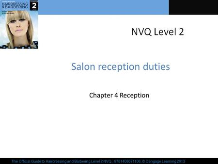The Official Guide to Hairdressing and Barbering Level 2 NVQ, 9781408071106, © Cengage Learning 2013 Salon reception duties Chapter 4 Reception.