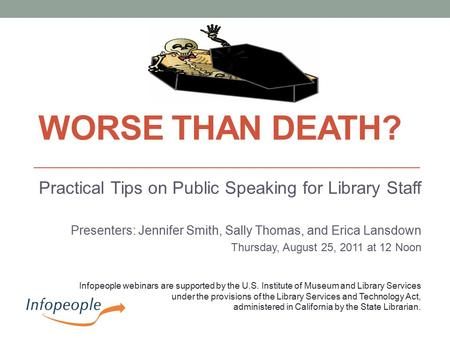 WORSE THAN DEATH? Practical Tips on Public Speaking for Library Staff Presenters: Jennifer Smith, Sally Thomas, and Erica Lansdown Thursday, August 25,